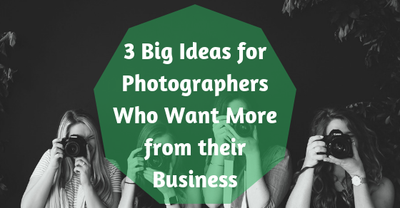 three big ideas for photographers