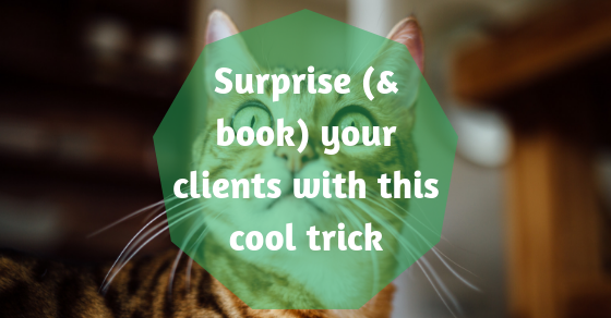 Surprise (& book) your clients with this cool trick