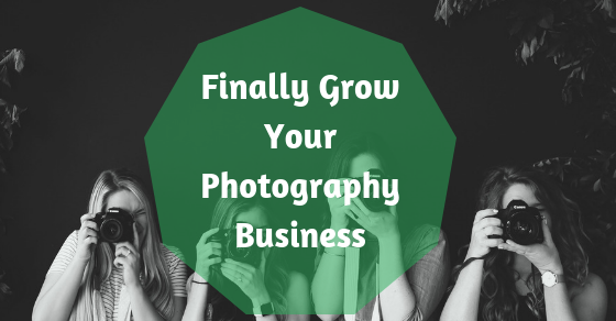 Finally Grow Your Photography Business